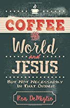 Coffee, the World, and Jesus, but Not Necessarily in That Order