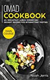 OMAD Cookbook: MAIN COURSE - 60+ Breakfast, Lunch, Dinner and Dessert Recipes for Intermittent Fasting