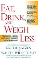 Eat, Drink, and Weigh Less: A Flexible and Delicious Way to Shrink Your Waist Without Going Hungry by Mollie Katzen Walter Willett(2006-04-11)