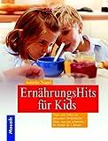 ErnährungsHits für Kids. Tipps und Infos zur gesunden Kinderküche. Alles, was gut schmeckt - für Kinder ab 3 Jahren.
