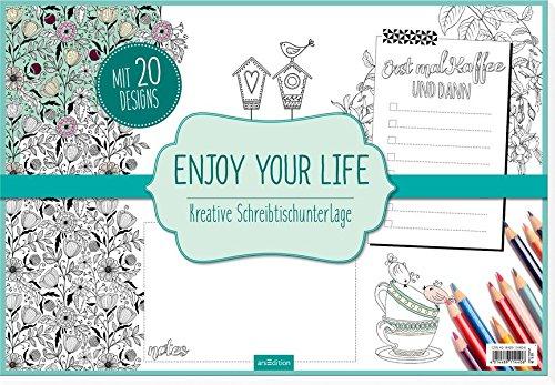 Enjoy your life: Kreative Schreibtischunterlage (Malprodukte für Erwachsene)