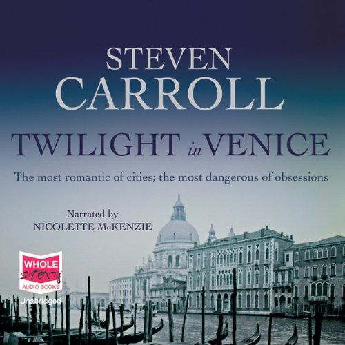 Twilight in Venice                   By:                                                                                                                                 Steven Carroll                               Narrated by:                                                                                                                                 Nicolette McKenzie                      Length: 7 hrs and 29 mins     Not rated yet     Overall 0.0