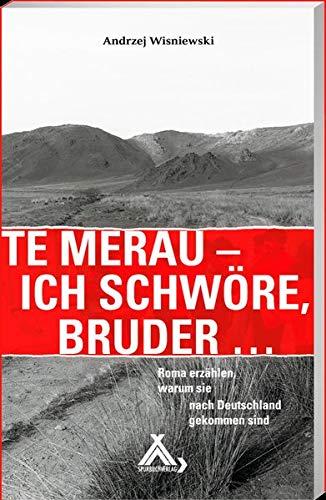 Te merau Ich schwöre, Bruder ...: Roma erzählen, warum sie nach Deutschland gekommen sind: Roma erza¨hlen, warum sie nach Deutschland gekommen sind
