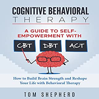 Cognitive Behavioral Therapy: A Guide to Self-Empowerment with CBT, DBT, and ACT     How to Build Brain Strength and Reshape Your Life with Behavioral Therapy              By:                                                                                                                                 Tom Shepherd                               Narrated by:                                                                                                                                 Commodore James                      Length: 5 hrs and 2 mins     57 ratings     Overall 4.4