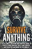 Survive ANYTHING: The Ultimate Prepping and Survival Guide to Perfect Your Survival Skills and Survive ANY Disaster, ANYWHERE in the World!