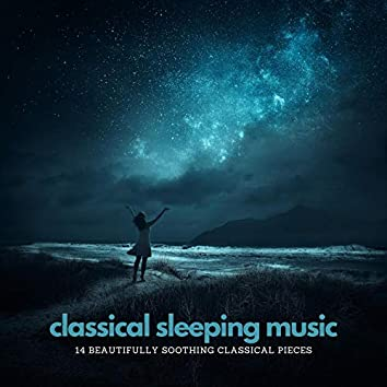 Classical Sleeping Music: 14 Beautifully Soothing Classical Pieces