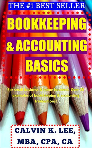 Bookkeeping & Accounting Basics For Small Business & Home Business: Over 20 examples of bookkeeping & accounting transactions! (Bookkeeping, accounting, ... Accounting, Sage, ACCPAC) (English Edition)