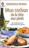 Mon cochon de la tête aux pieds - Des recettes du terroir traditionnelles et originales - J'ai lu - 31/10/2001
