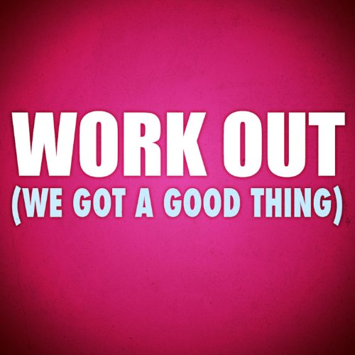 Work Out (We Got a Good Thing)