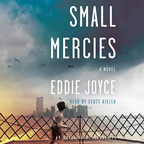 Small Mercies     A Novel              By:                                                                                                                                 Eddie Joyce                               Narrated by:                                                                                                                                 Scott Aiello                      Length: 11 hrs and 15 mins     68 ratings     Overall 4.3