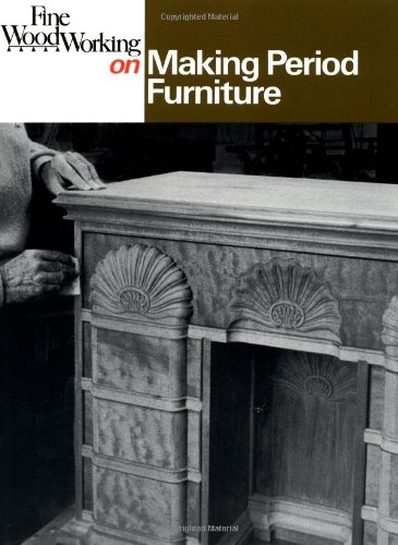Fine Woodworking on Making Period Furniture