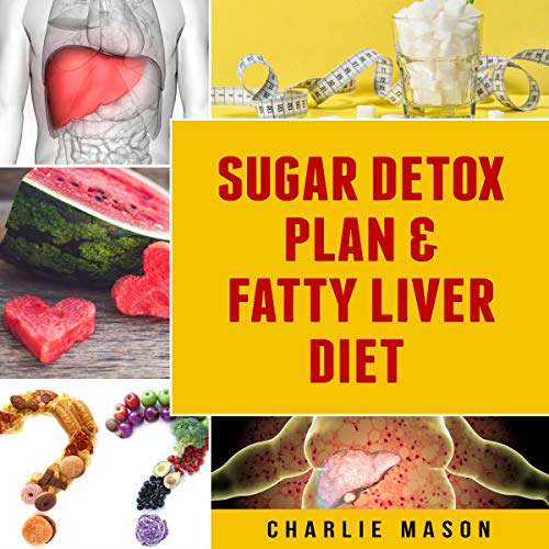 Sugar Detox Plan & Fatty Liver Diet Books: Fatty Liver Disease audiobook cover art