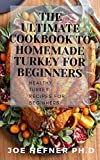 THE ULTIMATE COOKBOOK TO HOMEMADE TURKEY FOR BEGINNERS: Healthy Turkey Recipes For Beginners (English Edition)