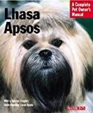Lhasa Apsos: Everything about Purchase, Care, Nutrition, Behavior, and Training (Complete Pet Owner's Manual)