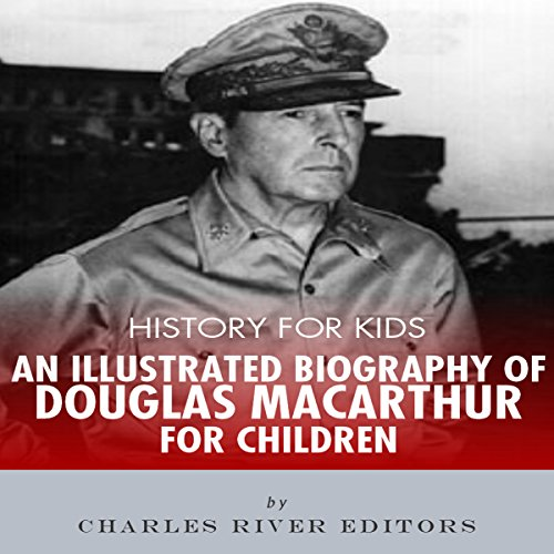 History for Kids: An Illustrated Biography of Douglas MacArthur for Children                   By:                                                                                                                                 Charles River Editors                               Narrated by:                                                                                                                                 Tracey Norman                      Length: 33 mins     Not rated yet     Overall 0.0