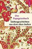 Das Papageienbuch - Liebesgeschichten aus dem alten Indien (Geschenkbuch Weisheit, Band 13) - N. N.