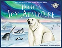 Hunter's Icy Adventure: A True Story About The Global Problem Of Climate Change (Wild Tribe Heroes)