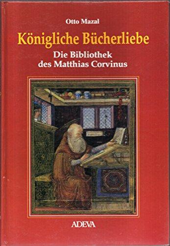 Königliche Bücherliebe. Die Bibliothek des Matthias Corvinus