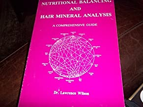 Nutritional Balancing and Hair Mineral Analysis: A Comprehensive Guide by Lawrence D. Wilson (1991-03-03)