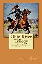 Zane Grey Ohio River Trilogy: Betty Zane, The Spirit of the Border, The Last Trail)