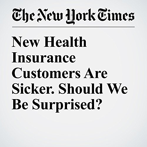 New Health Insurance Customers Are Sicker. Should We Be Surprised? audiobook cover art