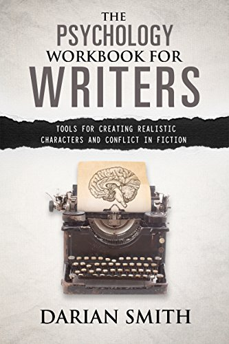 The Psychology Workbook for Writers: Tools for Creating Realistic Characters and Conflict in Fiction