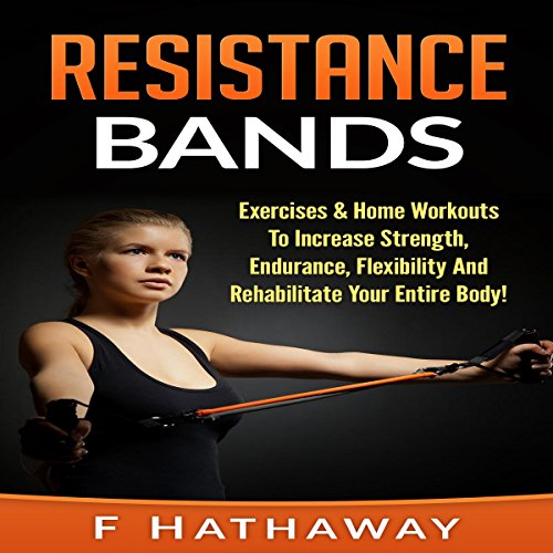 For Sale! Resistance Bands: Exercises & Home Workouts to Increase Strength, Endurance, Flexibility a...