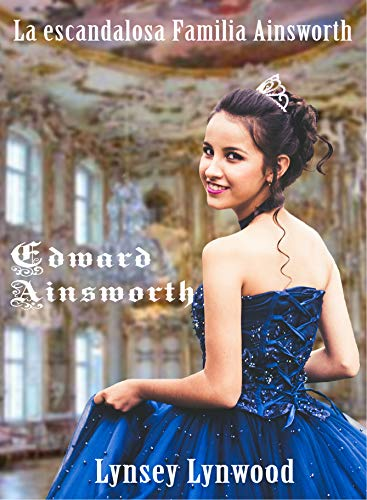 La escandalosa familia Ainsworth: Edward Ainsworth