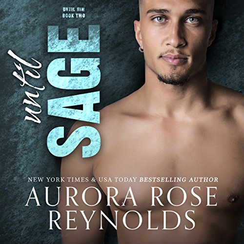 Until Sage     Until Him, Book 2              By:                                                                                                                                 Aurora Rose Reynolds                               Narrated by:                                                                                                                                 Zachary Michael,                                                                                        Thurlow Holmes                      Length: 6 hrs and 59 mins     9 ratings     Overall 4.6