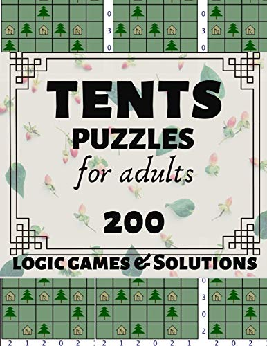Tents Puzzles for Adults: 200 Japanese Tents Logic Games and Solutions for Adults and Seniors. Moderate and Hard Puzzles. Large Print Multiple Grids.