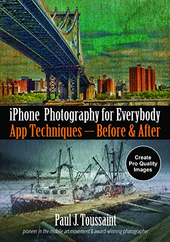 iPhone Photography for Everybody: App Techniques--Before & After