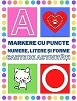 Markere cu puncte Numere, litere și forme Carte de activități: Minunat pentru a învăța numerele, literele și formele. Carte de colorat creativă de joacă și învățare. Activități pentru profesori de grădiniță și preșcolari