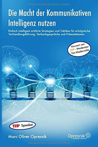 Die Macht der Kommunikativen Intelligenz nutzen: Einfach intelligent erklärte Strategien und Taktiken für erfolgreiche Verhandlungsführung, ... (Opresnik Management Guides, Band 20)