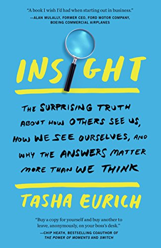 Insight: The Surprising Truth About How Others See Us, How We See Ourselves, and Why the Answers Mat