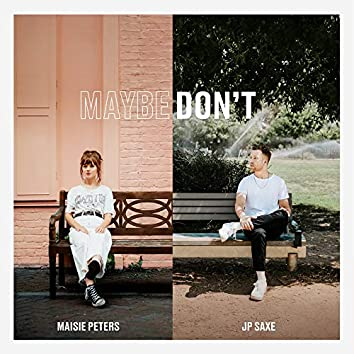 Maybe Don't (feat. JP Saxe) [Acoustic]