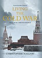 Living the Cold War: Memoirs of a British Diplomat