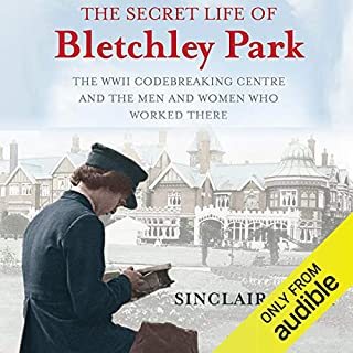 The Secret Life of Bletchley Park                   By:                                                                                                                                 Sinclair Mckay                               Narrated by:                                                                                                                                 Gordon Griffin                      Length: 11 hrs and 44 mins     169 ratings     Overall 4.4