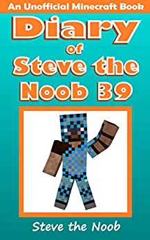 Diary Of Steve The Noob 39 (An Unofficial Minecraft Book) (Diary Of Steve The Noob Collection)