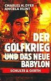Der Golfkrieg und das neue Babylon - Charles H. Dyer