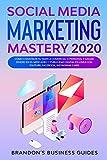 Social Media Marketing Mastery 2020: Cómo construir su marca comercial o personal y ganar dinero en el mercadeo y publicidad digital en línea con YouTube, Facebook, Instagram  y más.