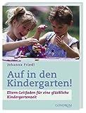 Auf in den Kindergarten!: Eltern-Leitfaden für eine glückliche Kindergartenzeit