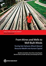 From Mines and Wells to Well-Built Minds: Turning Sub-Saharan Africa's Natural Resource Wealth into Human Capital (Directi...