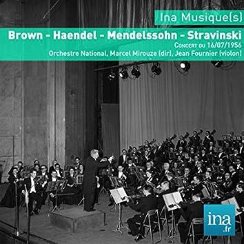 Brown - Haendel - Mendelssohn - Stravinski, Concert du 16/07/1956, Orchestre National, Marcel Mirouze (dir), J. Fournier (violon)