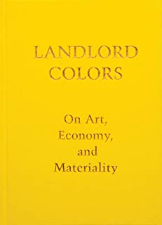Landlord Colors: On Art, Economy, and Materiality