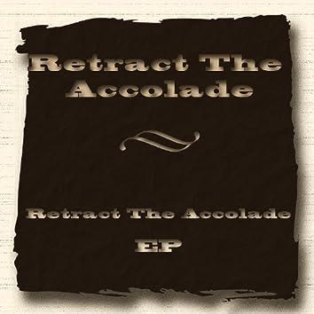 Retract the Accolade - EP