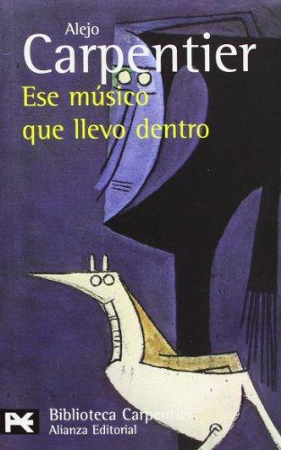 Ese músico que llevo dentro (El libro de bolsillo - Bibliotecas de autor - Biblioteca Carpentier)