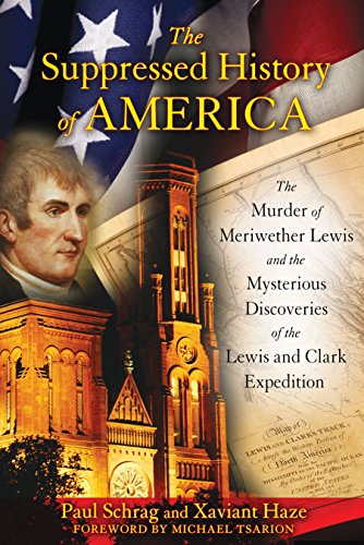 Compare Textbook Prices for The Suppressed History of America: The Murder of Meriwether Lewis and the Mysterious Discoveries of the Lewis and Clark Expedition F First Edition Edition ISBN 9781591431220 by Schrag, Paul,Haze, Xaviant,Tsarion, Michael
