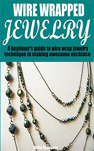 WIRE WRAPPED JEWELRY : A beginner's guide to wire wrap jewelry technique in making awesome necklace (English Edition)