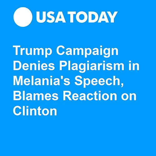 Trump Campaign Denies Plagiarism in Melania's Speech, Blames Reaction on Clinton audiobook cover art