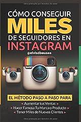 Como Conseguir Miles de Seguidores en Instagram: El metodo paso a paso para aumentar tus ventas, hacer famosa tu marca o producto tener miles de nuevos clientes (Spanish Edition) Paperback